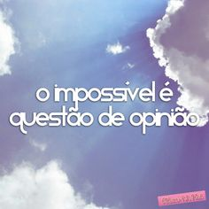 Veja mais em http://www.olhar-43.net/2012/03/11/o-impossivel-e-questao-de-opiniao/