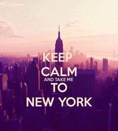 Keep calm and take me to New York