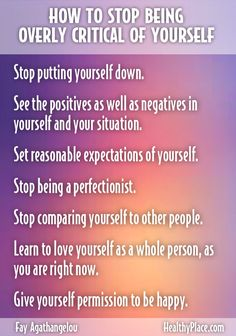"""Being overly critical of yourself leads directly to low self-esteem, depression and anxiety. Learn ways to stop being overly critical of yourself. Read this."" www.HealthyPlace.com"