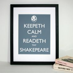 Keepeth Calm and Readeth thy Shakespeare 8x10 print. $15.00, via Etsy.