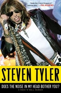 Aerosmith's Steven Tyler, Living to Tell the Tale: Does the Noise in My Head Bother You?