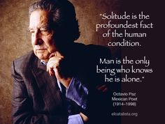 Octavio Paz     He is one of the reasons you have to learn how to read in Spanish.