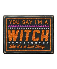 Take a look at this 'I'm a Witch' Box Sign on zulily today!