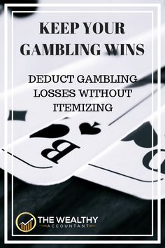 9e1767dfc0f84 All gambling wins are reportable income. Avoid unnecessary taxes by  deducting losses without itemizing using
