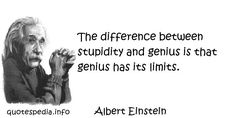 http://www.quotespedia.info/quotes-about-genius-the-difference-between-stupidity-and-genius-is-that-genius-has-its-limits-a-154.html