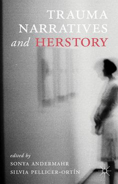 Trauma narratives and herstory / edited by Sonya Andermahr & Silvia Pellicer-Ortín - New York : Palgrave Macmillan, 2013