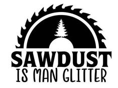Sawdust is man Glitter vinyl decal for cars walls tumblers cups laptops windows Home Laptop Computer Truck Car phone Bumper Sticker Decal
