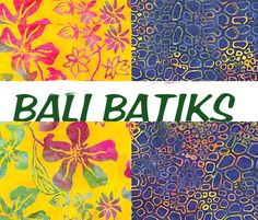 BALI BATIKS We are stocking more and more Bali Batiks from the best companies around. The prints are color fast and pre-washed. Hand batiked in cottage industries, makes the batiks unique. You will love each and every one of them.