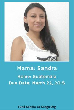 Sandra is an expectant mom from Guatemala who is due in March. Fund her safe birth and help her welcome her baby into the world! Meet all the expecting mamas at Kangu.org!