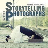 Free Kindle Book -  [Arts & Photography][Free] Storytelling with Photographs: How to Create a Photo Essay