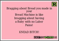 """Yes!! I have always told people, """"making"""" bread with a bread machine is NOT baking, it is cheating!"""