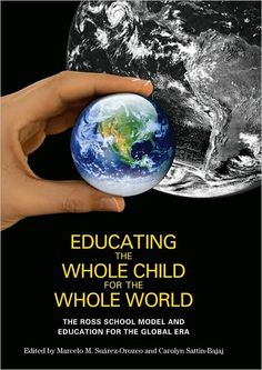 """Educating the Whole Child for the Whole World: The Ross School Model and Education for the Global Era"" edited by Humanities and Social Sciences Professors Marcelo Suárez-Orozco and Carolyn Sattin-Bajaj (2010)"
