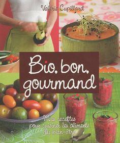 Bio, bon, gourmand : Mes recettes pour cuisiner les aliments du bien-être: Amazon.fr: Valérie Cupillard: Livres
