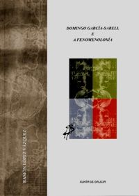 Domingo García-Sabell e a fenomenoloxía / Ramón López Vázquez.   [Santiago de Compostela] : Centro Ramón Piñeiro para a Investigación en Humanidades, D.L. 2013