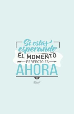 If your waiting, the perfect moment is NOW. Me Quotes, Motivational Quotes, Inspirational Quotes, Coaching, Foto Transfer, Start Ups, Wonder Quotes, More Than Words, Spanish Quotes