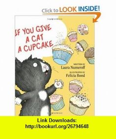 If You Give a Cat a Cupcake (If You Give... ) (9780060283247) Laura Numeroff, Felicia Bond , ISBN-10: 0060283246  , ISBN-13: 978-0060283247 ,  , tutorials , pdf , ebook , torrent , downloads , rapidshare , filesonic , hotfile , megaupload , fileserve