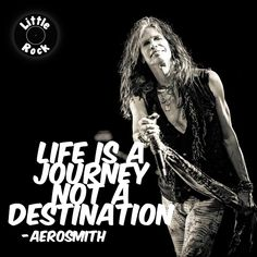 "Steven Tyler, ""Life is a journey, not a destination. Rock And Roll Quotes, Rock And Roll Bands, Rock Bands, Aerosmith Quotes, Aerosmith Tattoo, Mia Tyler, Music Love, Music Is Life, Rockers"