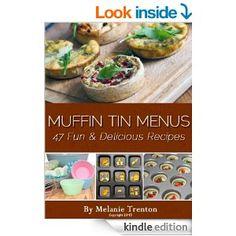 FREE TODAY~~~: Muffin Tin Menus: 47 Fun & Delicious Recipes eBook: Melanie Trenton: Kindle Store