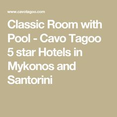 Classic Room with Pool - Cavo Tagoo 5 star Hotels in Mykonos and Santorini