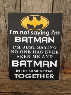 """""""I'm not saying I'm Batman..."""" sign."""