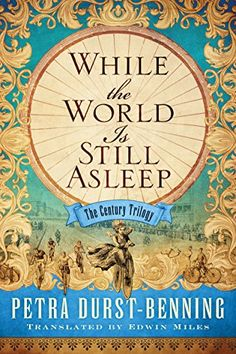 While the World Is Still Asleep (The Century Trilogy Book 1) by Petra Durst-Benning http://www.amazon.com/dp/B0146LBDIQ/ref=cm_sw_r_pi_dp_xW23wb1YAD56H