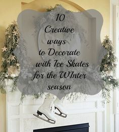 10 creative ways to decorate with Ice skates for the Winter/Holiday season