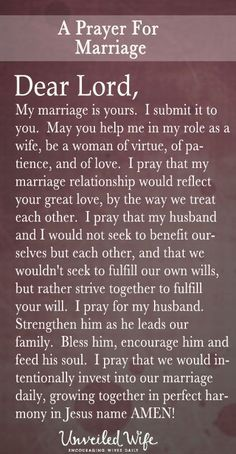 Prayer Of The Day – My Marriage Is Yours --- Dear Lord, My marriage is yours. I submit it to you. May you help me in my role as a wife, be a woman of virtue, of patience, and of love. I pray that my marriage relationship would reflect your great love, by
