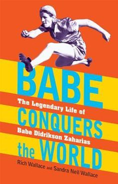 Babe Conquers the World: The Legendary Life of Babe Didrikson Zaharias by Rich Wallace & Sandra Neil Wallace