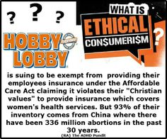 Hobby Lobby wants to deny their employees their basic human right to bodily autonomy - pretending that birth control is murder - but doesn't mind taking advantage of and financially supporting a country which has a state policy of murdering children.  Hypocrites.