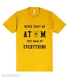 """""""Never Trust An Atom"""" Funny Shirt 
