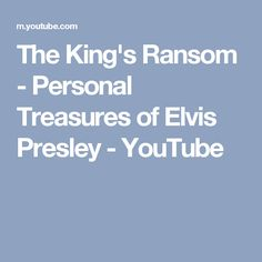 The King's Ransom - Personal Treasures of Elvis Presley - YouTube