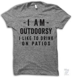 I Am Outdoorsy, I like to drink on patios!