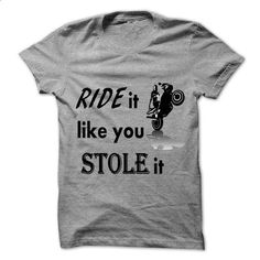 Motorcycle T-Shirt Ride it like you stole it - multiple colors - #under #plain black hoodie. BUY NOW => https://www.sunfrog.com/Sports/Motorcycle-T-Shirt-Ride-it-like-you-stole-it.html?60505