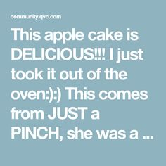 This apple cake is DELICIOUS!!! I just took it out of the oven:):) This comes from JUST a PINCH, she was a blue ribbon winner, and now so are we..wE