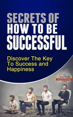 How To Be Successful - Discover The Key To Success and Happiness by Success Sculpting Coach, http://www.amazon.com/dp/B00DAHYGYQ/ref=cm_sw_r_pi_dp_QwIUrb0KNC7NZ
