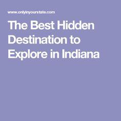 The Best Hidden Destination to Explore in Indiana
