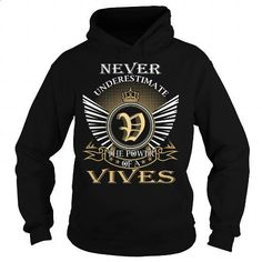 Never Underestimate The Power of a VIVES - Last Name, Surname T-Shirt - #diy gift #shirts