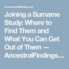 Joining a Surname Study: Where to Find Them and What You Can Get Out of Them — AncestralFindings.com
