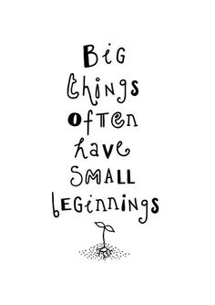 Big things often have small beginning.