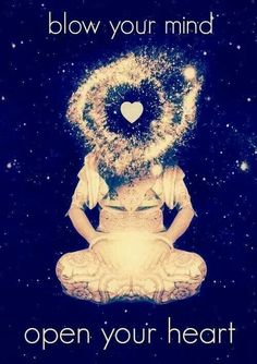 Blow your mind...open your heart.