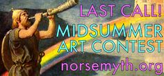 NORSE MYTH ART CONTEST: DEADLINE TONIGHT – You have until Friday midnight (Chicago time) to enter The Norse Mythology Art Contest in kid, teen or adult divisions. Celebrity judges are comics artist Simon Fraser (Doctor Who, Judge Dredd) & Old Norse scholar Merrill Kaplan (Ohio State University). Details: http://www.norsemyth.org/2015/05/art-contest-midsummer-2015.html