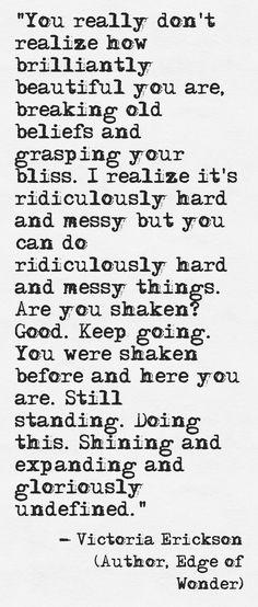 Still standing...gloriously undefined.  ~Victoria Erickson (Instagram: Victoriaericksonwriter)