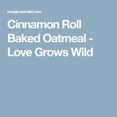 Cinnamon Roll Baked Oatmeal - Love Grows Wild
