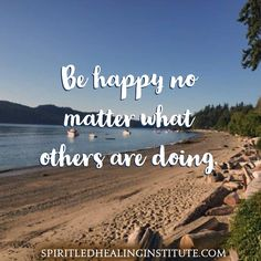 Be happy no matter what others are doing.