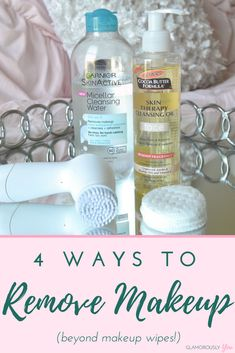 Makeup Remover | Ways To Remove Makeup | Remove Makeup | Cleansing Oil | Cleansing Balm | Micellar Water | Skin Care Tips