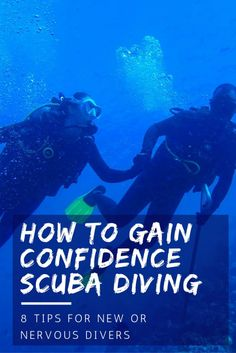 Are you a nervous diver? Here are eight tips to help you gain confidence scuba diving & make the most of every dive.