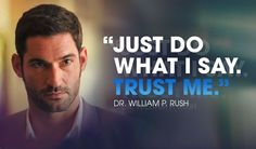 """Just do what I say. Trust me."" - Dr. William Rush"