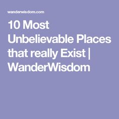 10 Most Unbelievable Places that really Exist | WanderWisdom