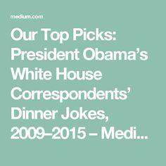 Our Top Picks: President Obama's White House Correspondents' Dinner Jokes, 2009–2015 – Medium