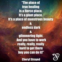 The place of healing Cheryl Strayed, Really Hard, Hard To Get, Motivation Quotes, You Can Do, Healing, Writing, Words, Motivational Life Quotes